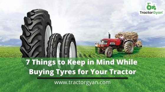 7 Things to Keep in Mind While selecting tractor tyres