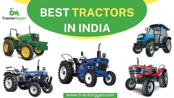 जानें भारत के सबसे बेहतरीन ट्रैक्टर कौनसे हैं और क्या है इनकी कीमत