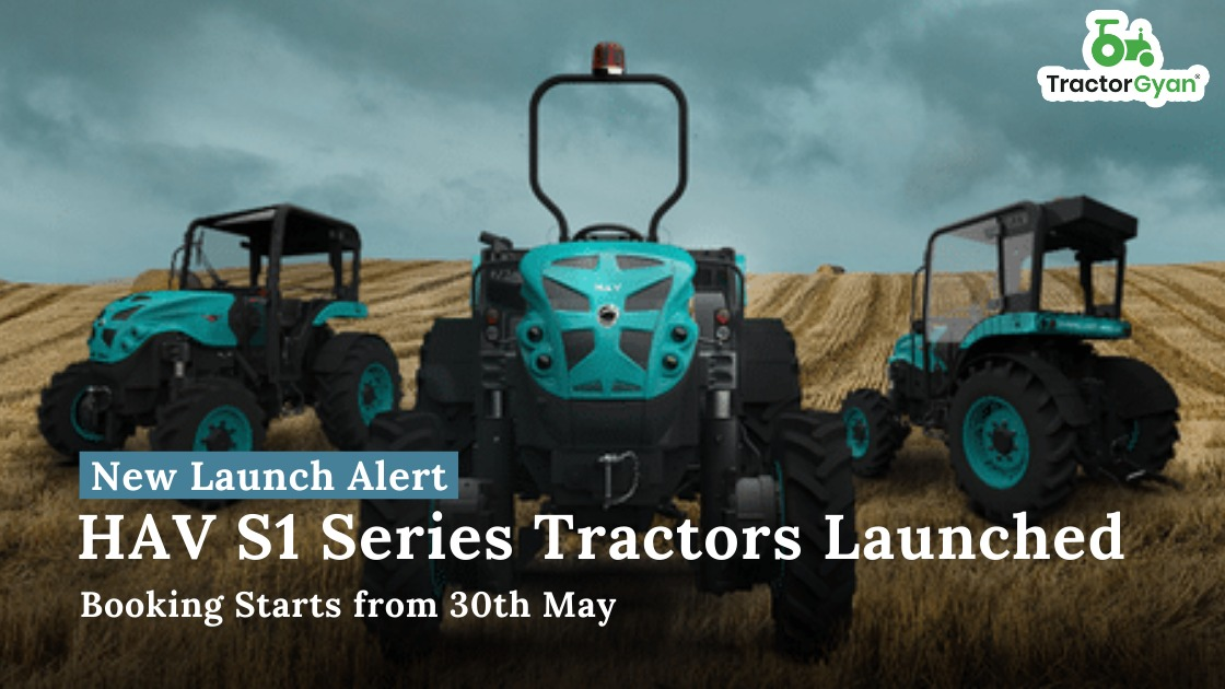 HAV S1 Series Tractors Launched, Booking starts From 30th May