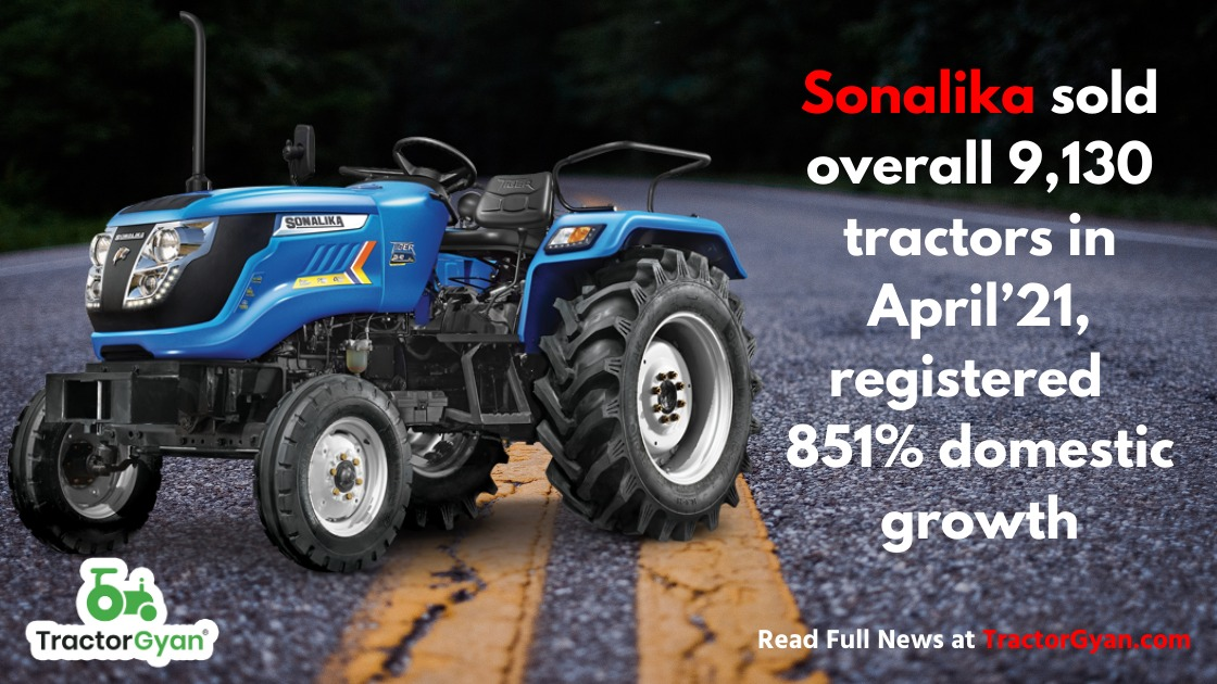 Sonalika sold overall 9,130 tractors in April'21, registered  851% domestic growth