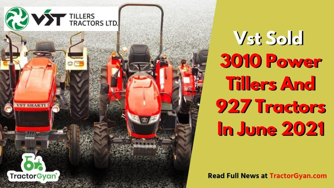 Vst Sold 3010 Power Tillers And 927 Tractors In June 2021