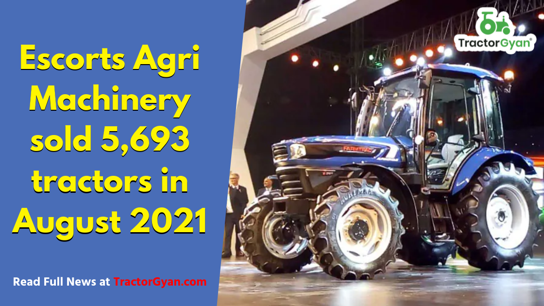 Escorts Agri Machinery sold 5,693 tractors in August 2021