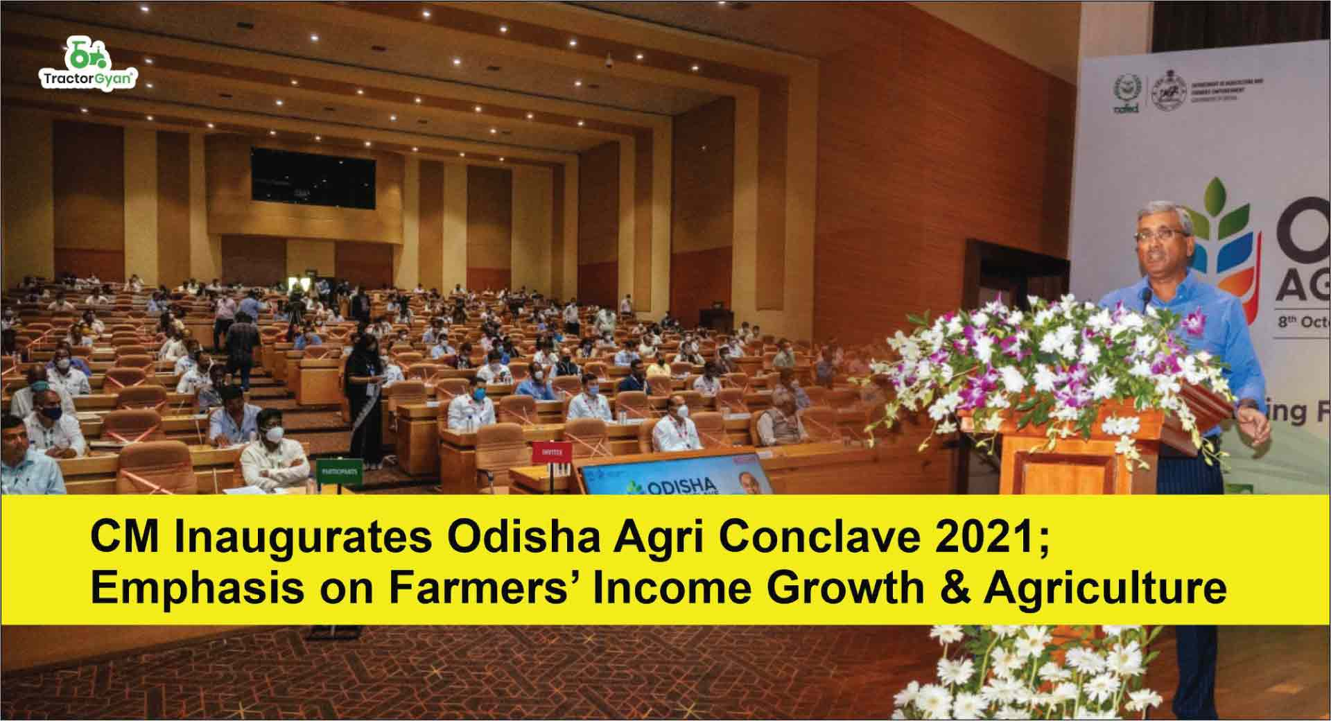 CM Inaugurates Odisha Agri Conclave 2021; Emphasis on Farmers' Income Growth & Agriculture
